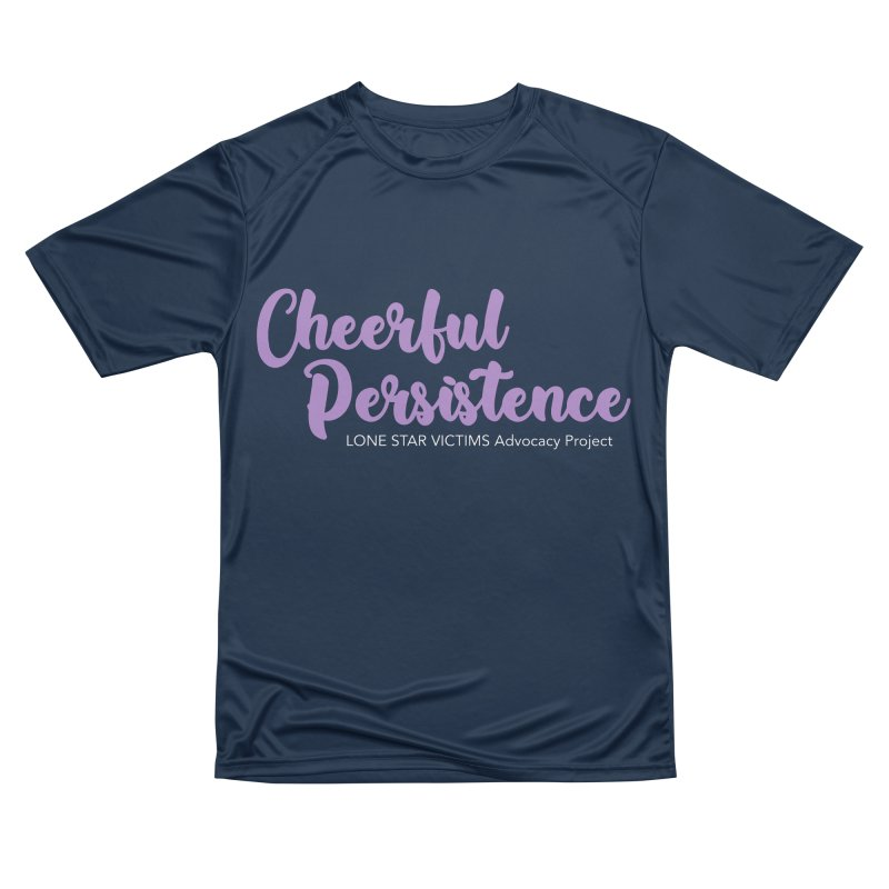 Cheerful Persistence, All Proceeds Benefit The Lone Star Victims Advocacy Project Women's Performance Unisex T-Shirt by Rouser