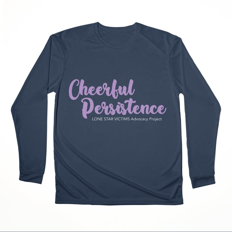 Cheerful Persistence, All Proceeds Benefit The Lone Star Victims Advocacy Project Men's Performance Longsleeve T-Shirt by Rouser