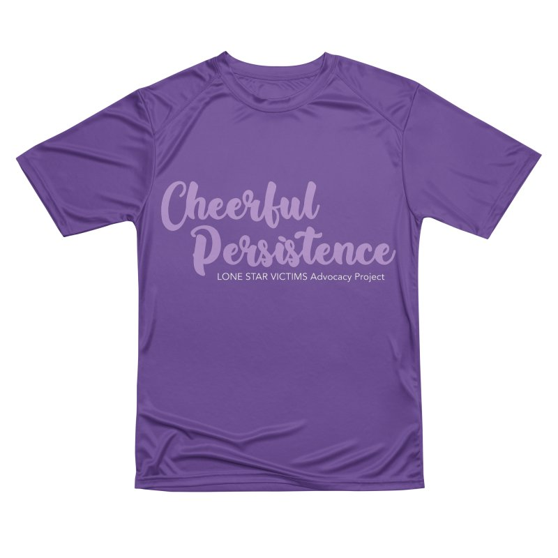 Cheerful Persistence, All Proceeds Benefit The Lone Star Victims Advocacy Project Men's Performance T-Shirt by Rouser