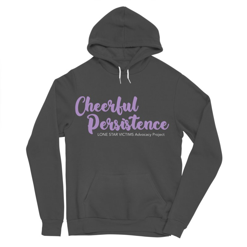 Cheerful Persistence, All Proceeds Benefit The Lone Star Victims Advocacy Project Women's Sponge Fleece Pullover Hoody by Rouser