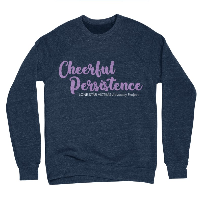 Cheerful Persistence, All Proceeds Benefit The Lone Star Victims Advocacy Project Men's Sponge Fleece Sweatshirt by Rouser