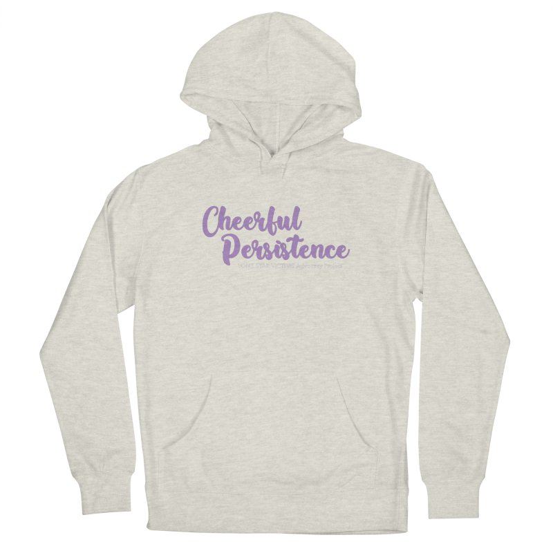 Cheerful Persistence, All Proceeds Benefit The Lone Star Victims Advocacy Project Women's Pullover Hoody by Rouser