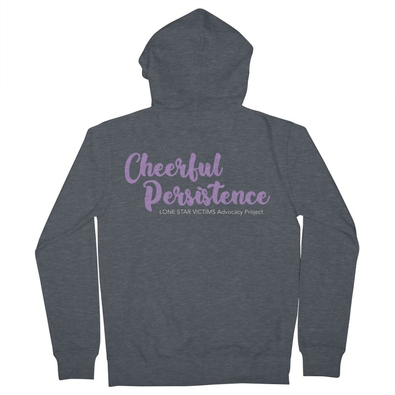 Cheerful Persistence, All Proceeds Benefit The Lone Star Victims Advocacy Project Women's French Terry Zip-Up Hoody by Rouser