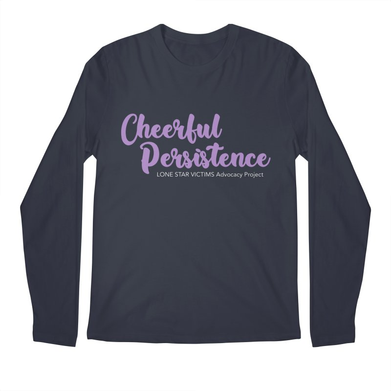 Cheerful Persistence, All Proceeds Benefit The Lone Star Victims Advocacy Project Men's Longsleeve T-Shirt by Rouser