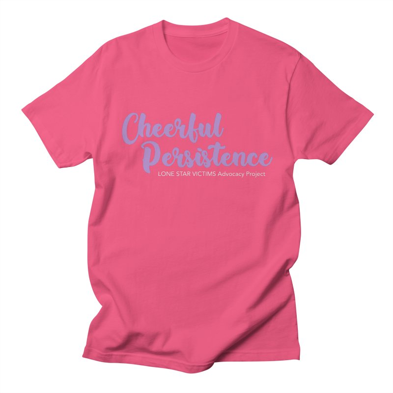 Cheerful Persistence, All Proceeds Benefit The Lone Star Victims Advocacy Project Women's Regular Unisex T-Shirt by Rouser