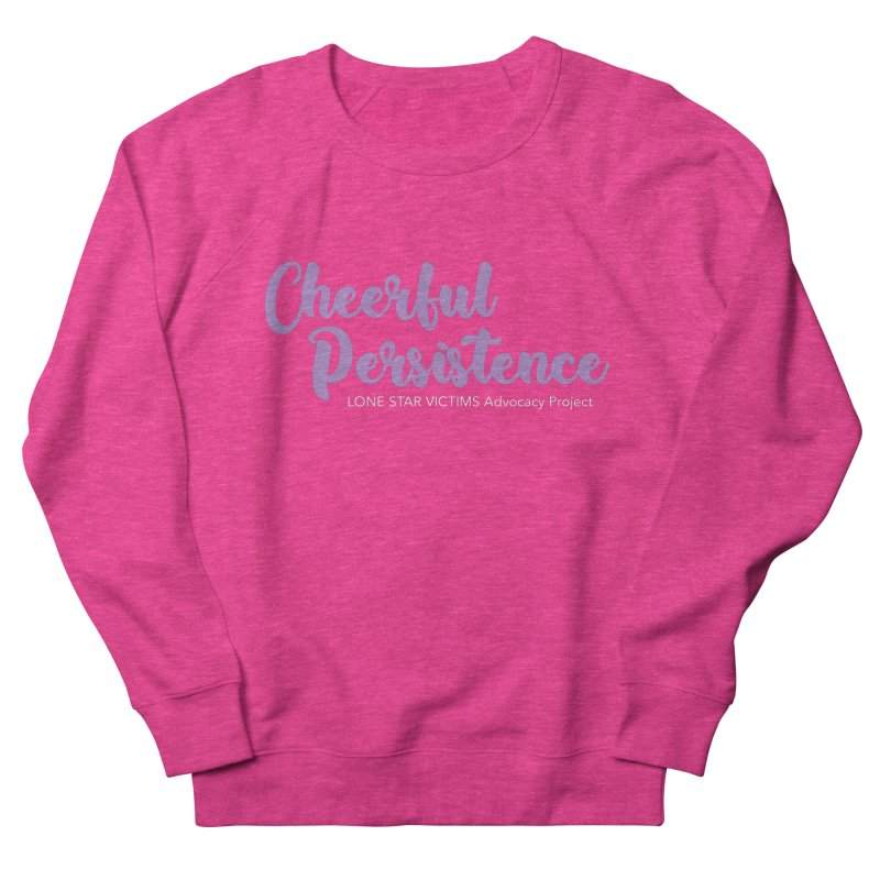 Cheerful Persistence, All Proceeds Benefit The Lone Star Victims Advocacy Project Women's Sweatshirt by Rouser