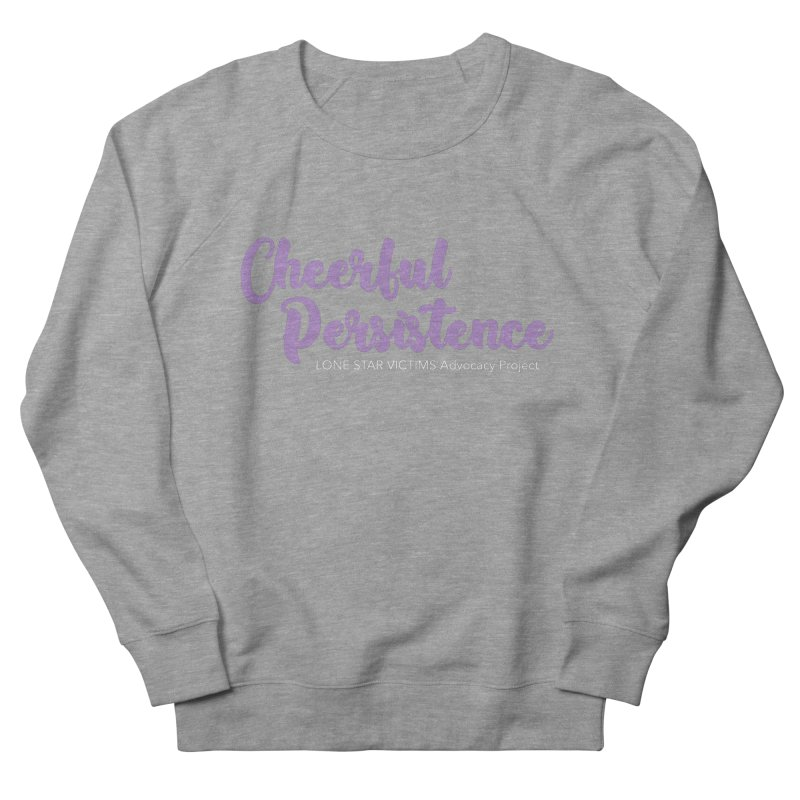 Cheerful Persistence, All Proceeds Benefit The Lone Star Victims Advocacy Project Men's French Terry Sweatshirt by Rouser