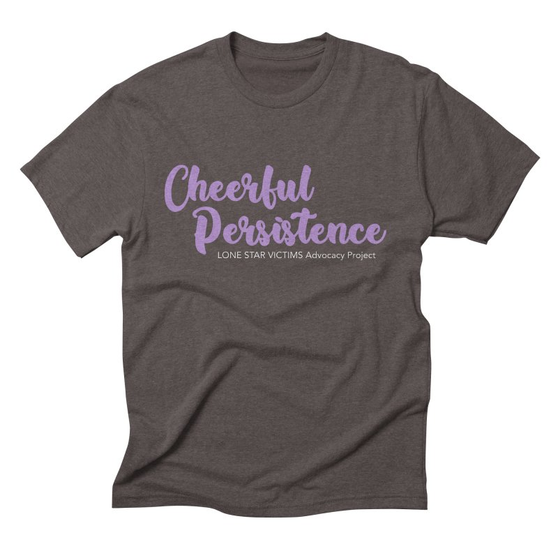 Cheerful Persistence, All Proceeds Benefit The Lone Star Victims Advocacy Project Men's Triblend T-Shirt by Rouser