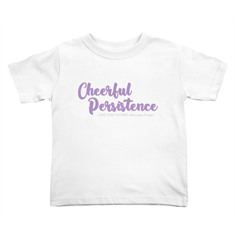 Cheerful Persistence, All Proceeds Benefit The Lone Star Victims Advocacy Project Kids Toddler T-Shirt by Rouser