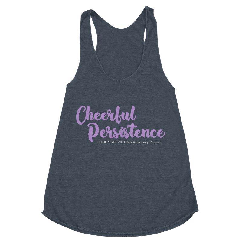Cheerful Persistence, All Proceeds Benefit The Lone Star Victims Advocacy Project Women's Racerback Triblend Tank by Rouser