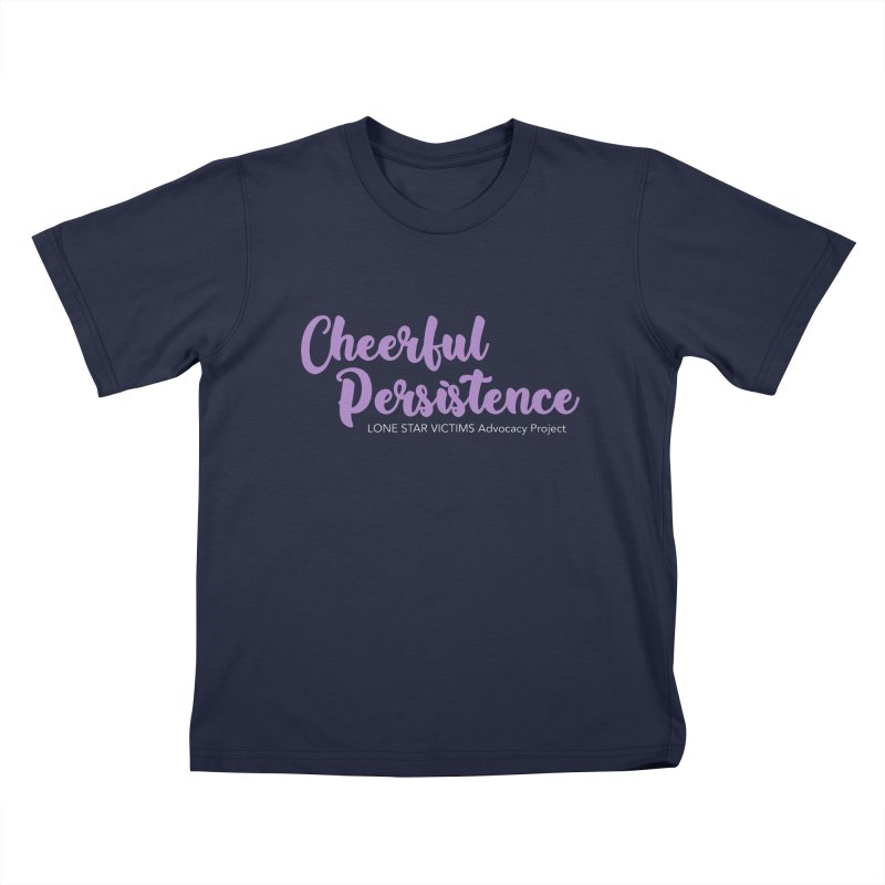 Cheerful Persistence, All Proceeds Benefit The Lone Star Victims Advocacy Project Kids T-Shirt by Rouser