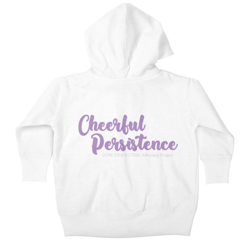 Cheerful Persistence, All Proceeds Benefit The Lone Star Victims Advocacy Project Kids Baby Zip-Up Hoody by Rouser