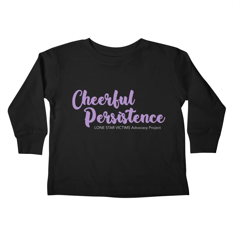 Cheerful Persistence, All Proceeds Benefit The Lone Star Victims Advocacy Project Kids Toddler Longsleeve T-Shirt by Rouser