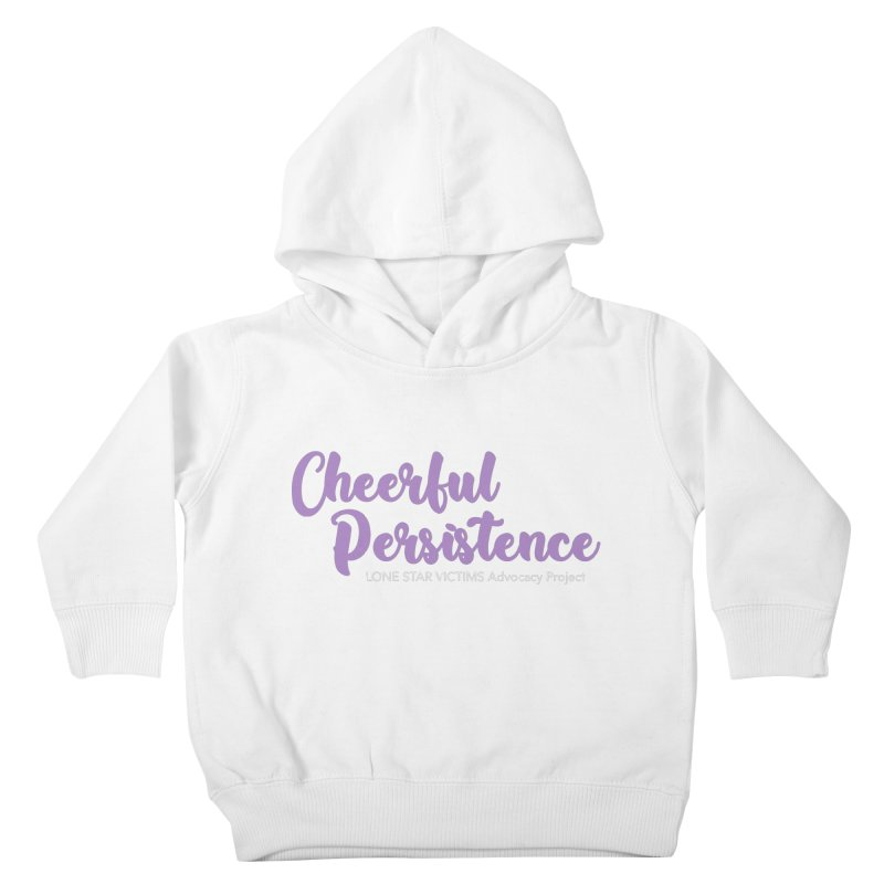 Cheerful Persistence, All Proceeds Benefit The Lone Star Victims Advocacy Project Kids Toddler Pullover Hoody by Rouser