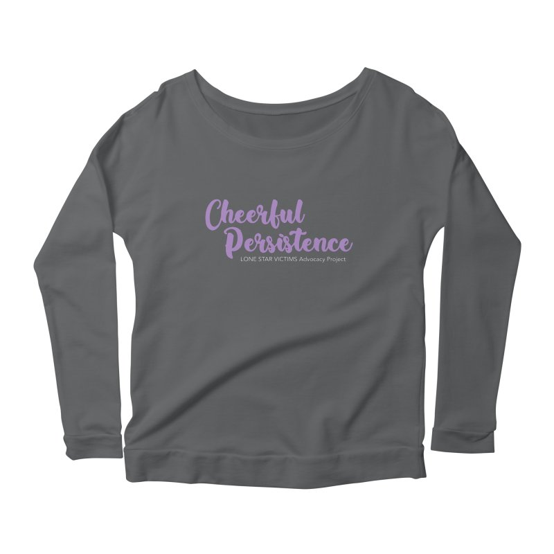 Cheerful Persistence, All Proceeds Benefit The Lone Star Victims Advocacy Project Women's Scoop Neck Longsleeve T-Shirt by Rouser