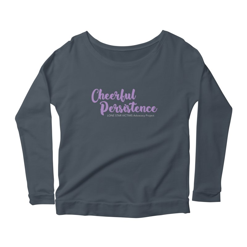 Cheerful Persistence, All Proceeds Benefit The Lone Star Victims Advocacy Project Women's Longsleeve T-Shirt by Rouser