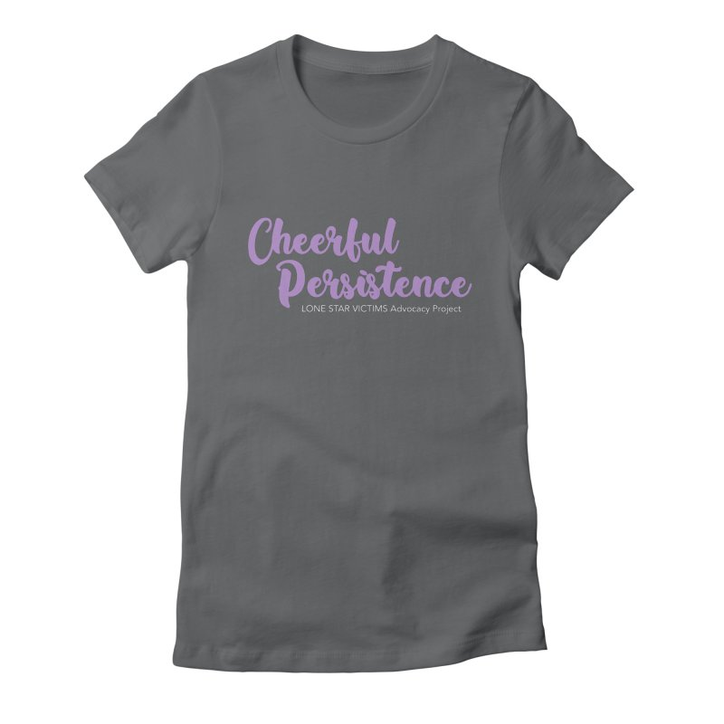 Cheerful Persistence, All Proceeds Benefit The Lone Star Victims Advocacy Project Women's Fitted T-Shirt by Rouser