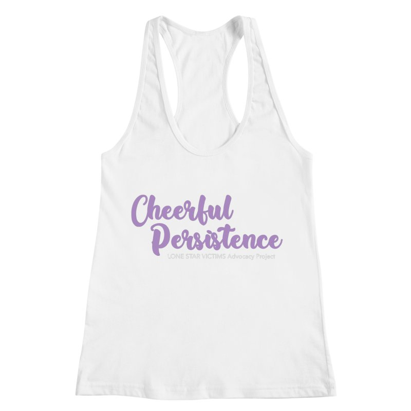 Cheerful Persistence, All Proceeds Benefit The Lone Star Victims Advocacy Project Women's Racerback Tank by Rouser
