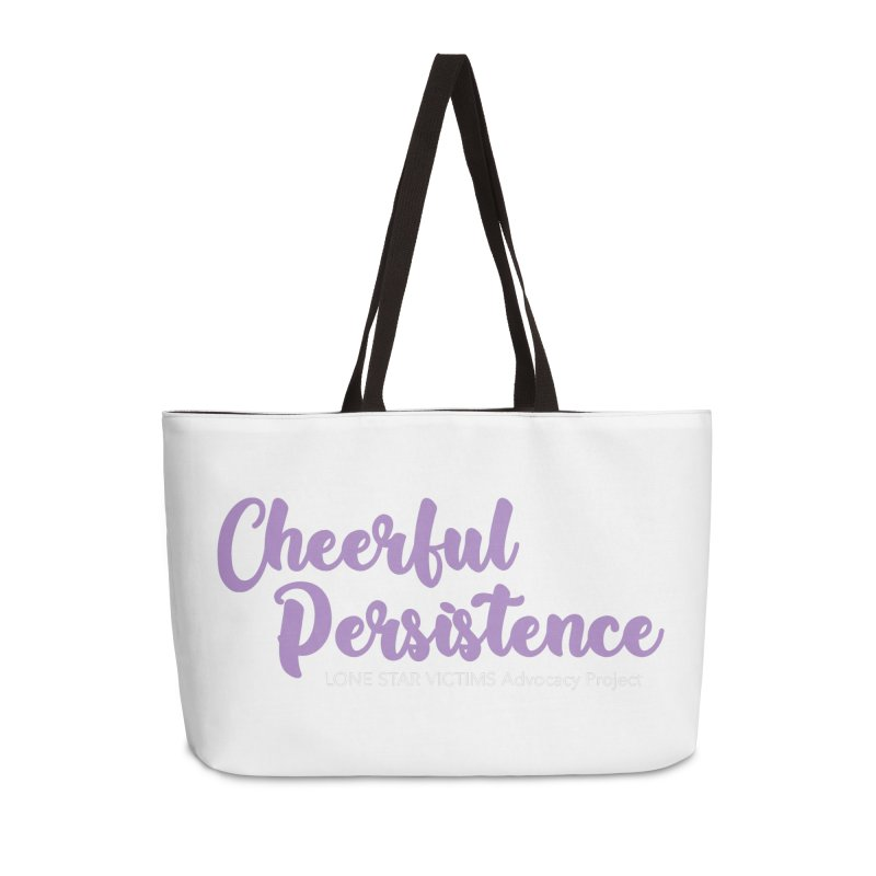 Cheerful Persistence, All Proceeds Benefit The Lone Star Victims Advocacy Project Accessories Weekender Bag Bag by Rouser