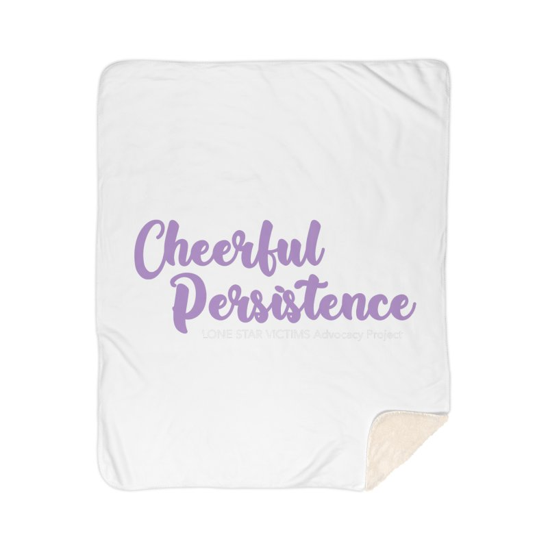Cheerful Persistence, All Proceeds Benefit The Lone Star Victims Advocacy Project Home Sherpa Blanket Blanket by Rouser