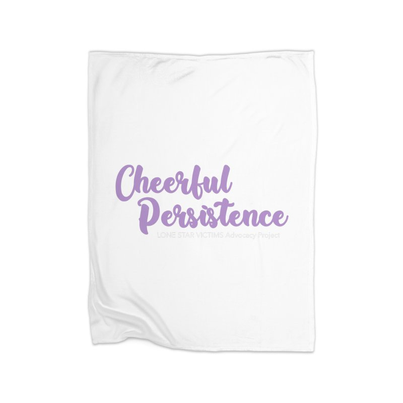 Cheerful Persistence, All Proceeds Benefit The Lone Star Victims Advocacy Project Home Blanket by Rouser