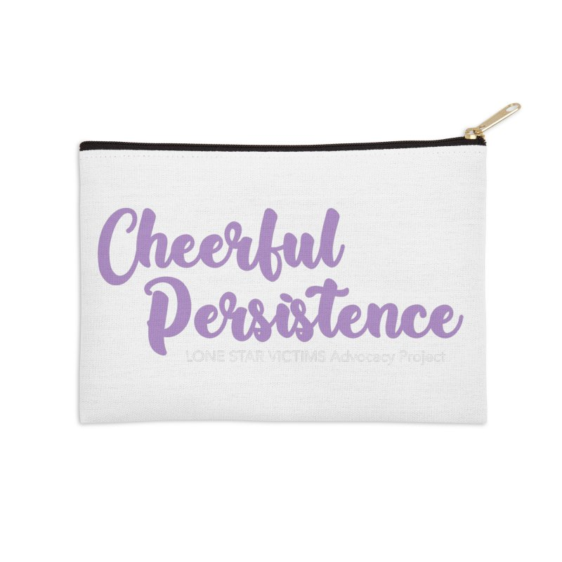 Cheerful Persistence, All Proceeds Benefit The Lone Star Victims Advocacy Project Accessories Zip Pouch by Rouser