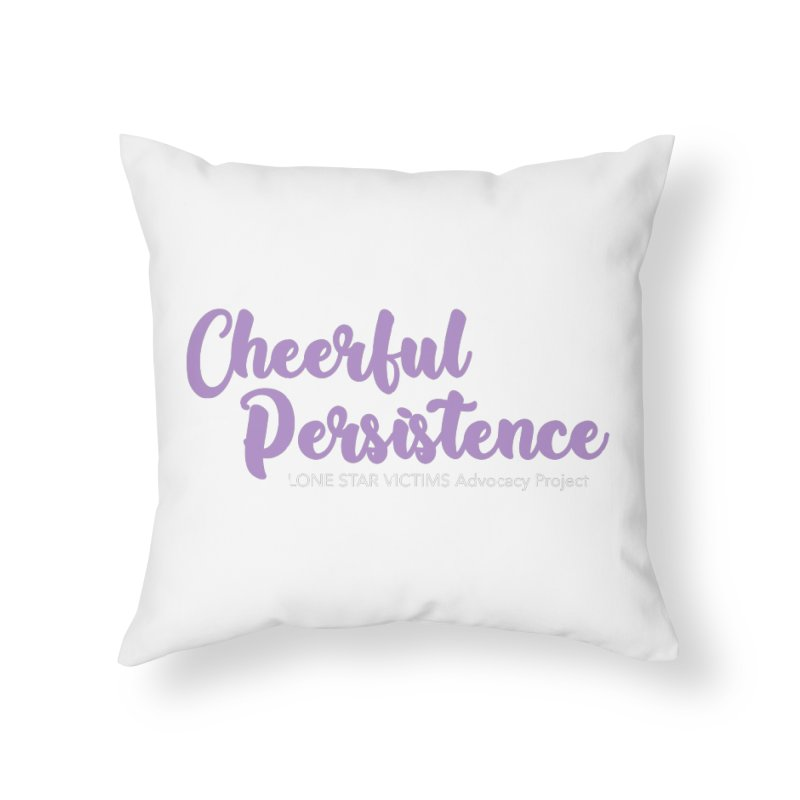 Cheerful Persistence, All Proceeds Benefit The Lone Star Victims Advocacy Project Home Throw Pillow by Rouser