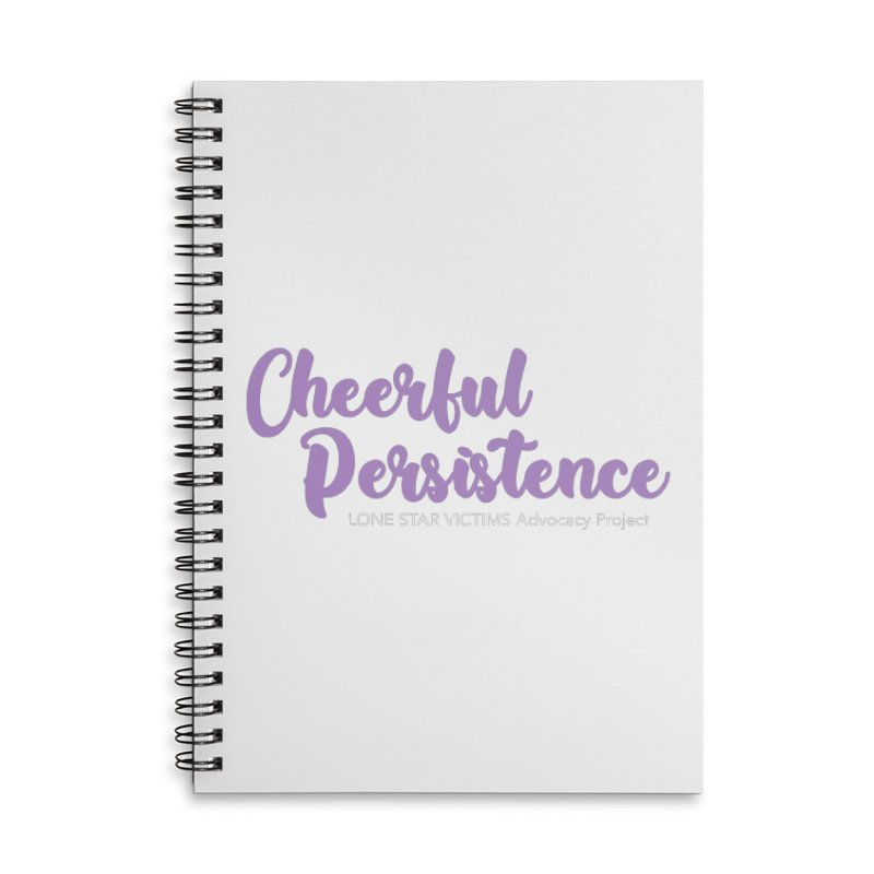 Cheerful Persistence, All Proceeds Benefit The Lone Star Victims Advocacy Project Accessories Lined Spiral Notebook by Rouser