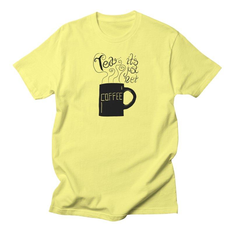 Rucksack Universe: Tea... It's Just Not Coffee Men's T-Shirt by rucksackuniverse's Artist Shop