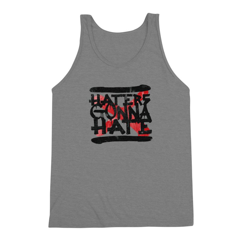 Haters Gonna Hate Men's Triblend Tank by ruifaria's Artist Shop