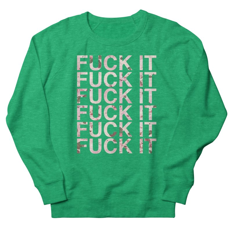 Fuck IT Men's Sweatshirt by ruifaria's Artist Shop