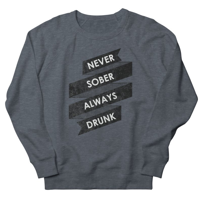 Never Sober Always Drunk Men's Sweatshirt by ruifaria's Artist Shop