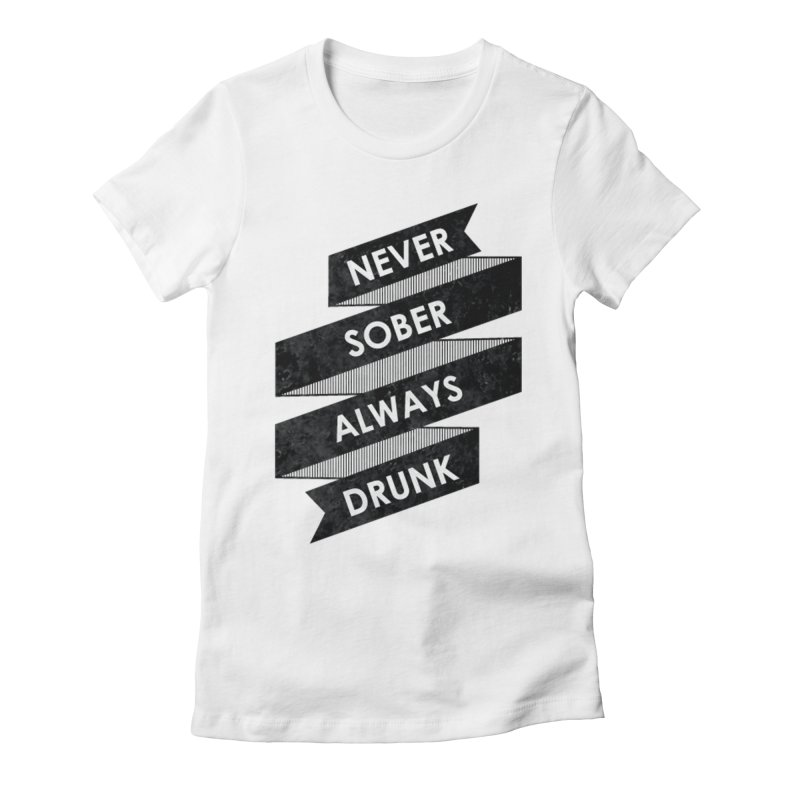 Never Sober Always Drunk Women's Fitted T-Shirt by ruifaria's Artist Shop