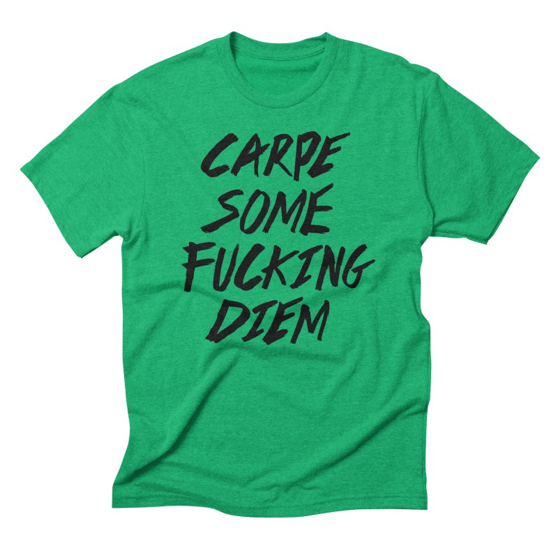 Carpe Some Fucking Diem Men's Triblend T-shirt by ruifaria's Artist Shop