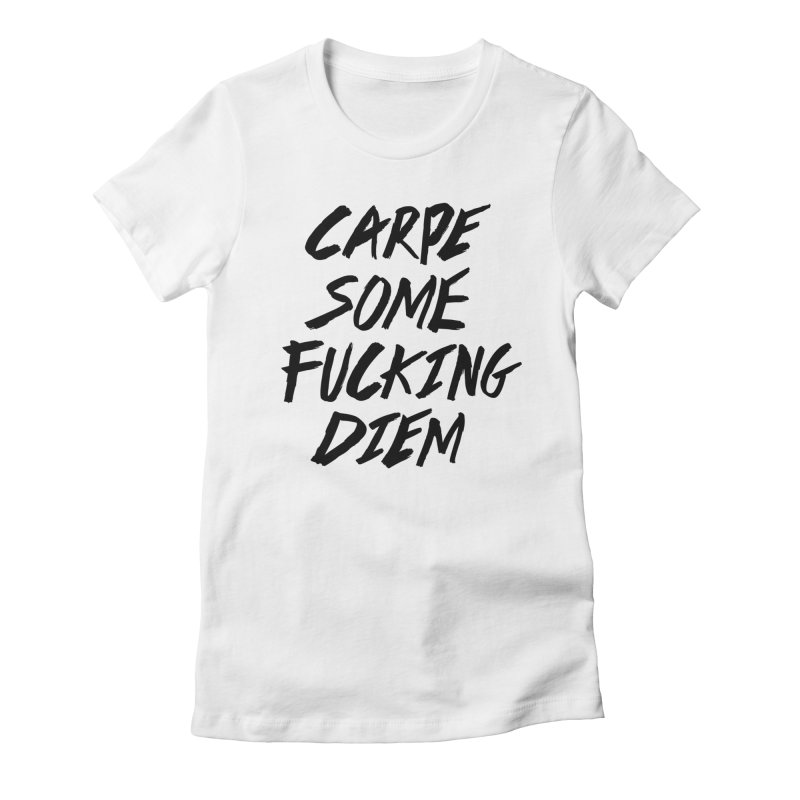 Carpe Some Fucking Diem Women's Fitted T-Shirt by ruifaria's Artist Shop