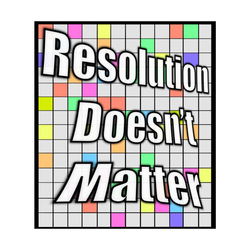 Resolution Doesn't Matter Men's T-Shirt by runjumpstomp's Artist Shop