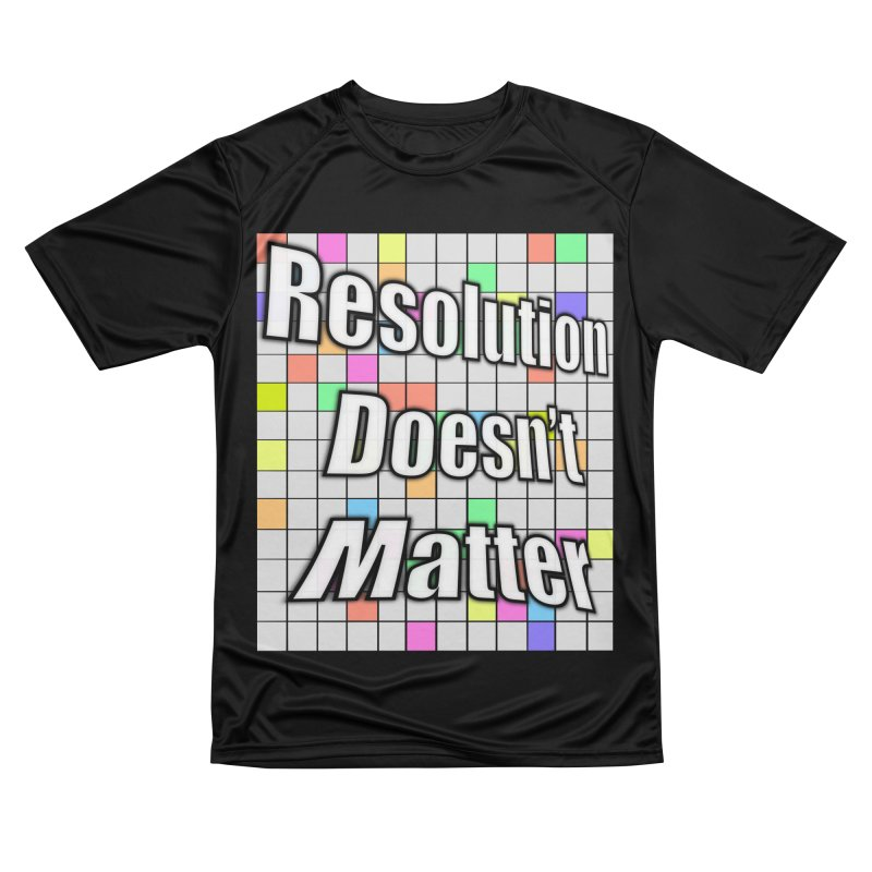 Resolution Doesn't Matter Men's Performance T-Shirt by runjumpstomp's Artist Shop