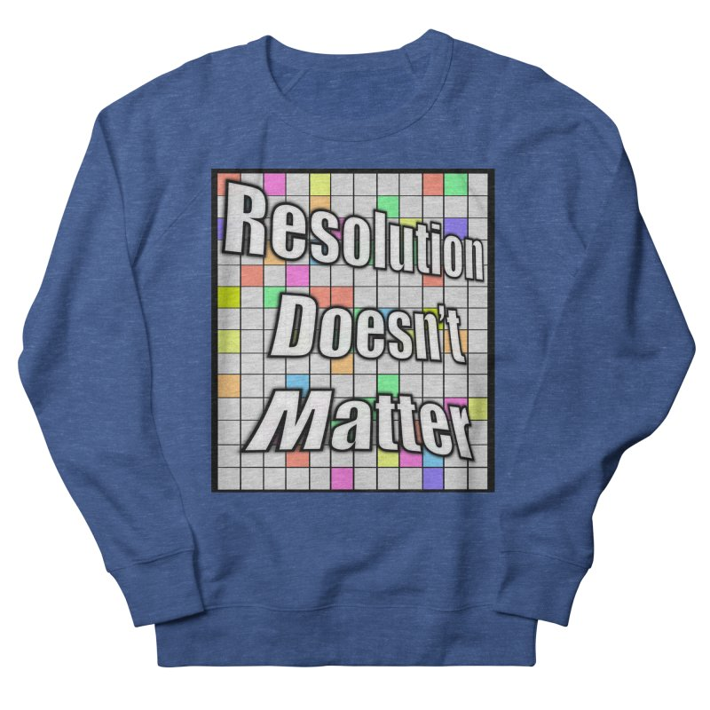 Resolution Doesn't Matter Men's French Terry Sweatshirt by runjumpstomp's Artist Shop