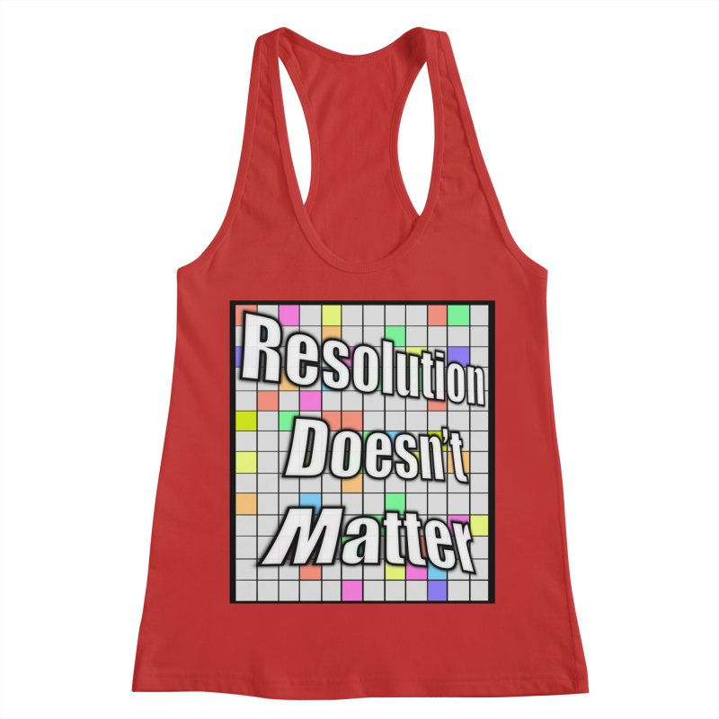 Resolution Doesn't Matter Women's Racerback Tank by runjumpstomp's Artist Shop