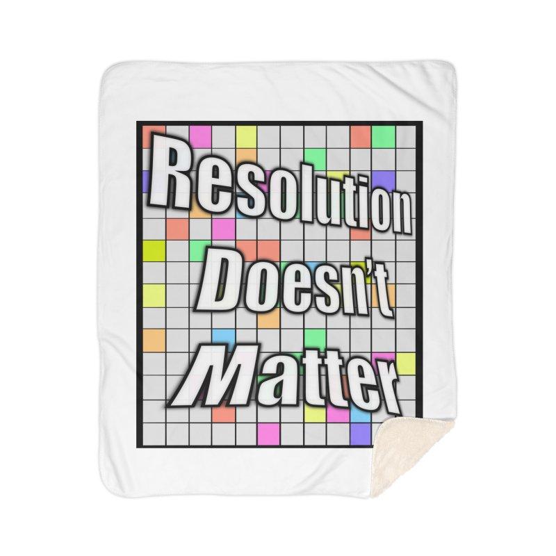 Resolution Doesn't Matter Home Sherpa Blanket Blanket by runjumpstomp's Artist Shop