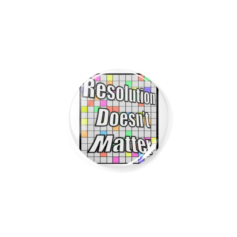 Resolution Doesn't Matter Accessories Button by runjumpstomp's Artist Shop