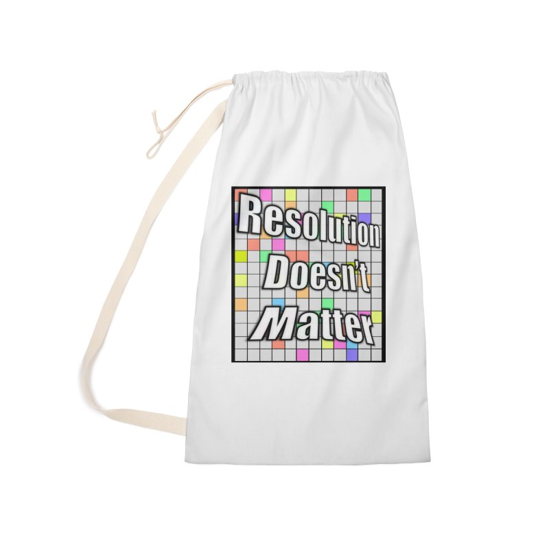 Resolution Doesn't Matter Accessories Laundry Bag Bag by runjumpstomp's Artist Shop