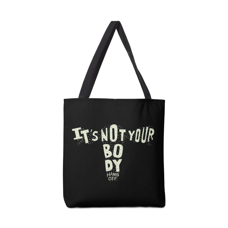 It's Not Your Body ... Hands Off Accessories Bag by Rupertbeard