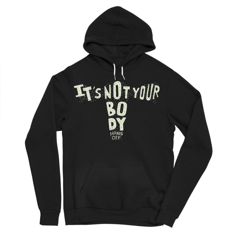 It's Not Your Body ... Hands Off Women's Sponge Fleece Pullover Hoody by Rupertbeard