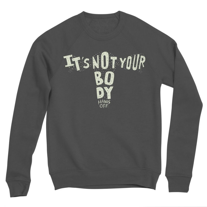 It's Not Your Body ... Hands Off Men's Sweatshirt by Rupertbeard