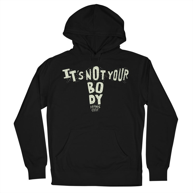 It's Not Your Body ... Hands Off Men's French Terry Pullover Hoody by Rupertbeard