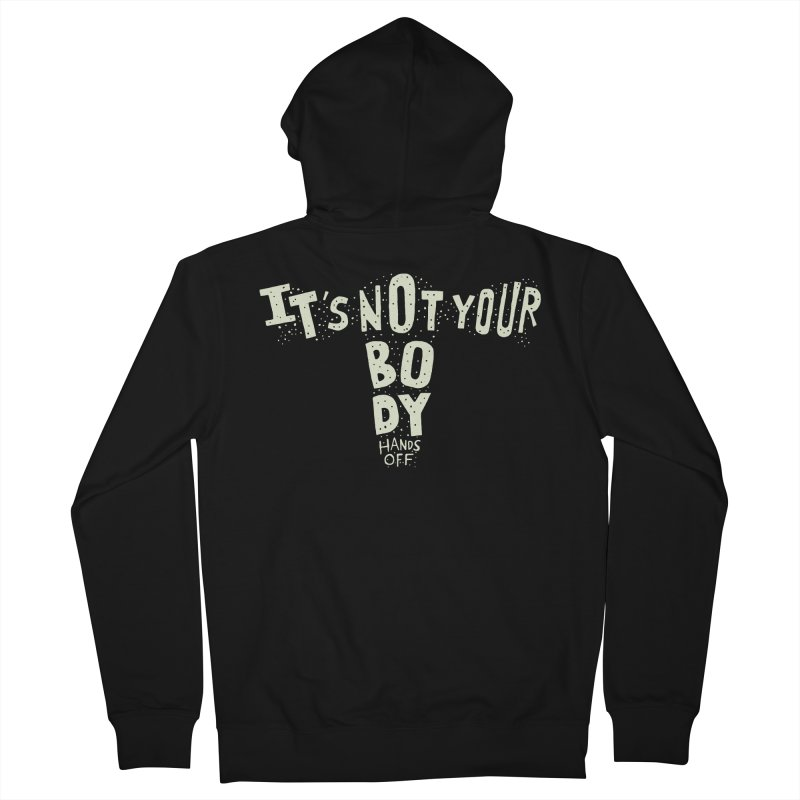 It's Not Your Body ... Hands Off Women's French Terry Zip-Up Hoody by Rupertbeard