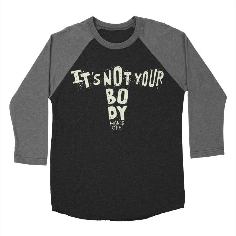 It's Not Your Body ... Hands Off Women's Baseball Triblend Longsleeve T-Shirt by Rupertbeard