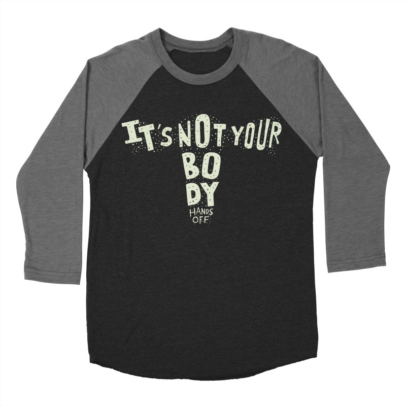 It's Not Your Body ... Hands Off Men's Baseball Triblend Longsleeve T-Shirt by Rupertbeard