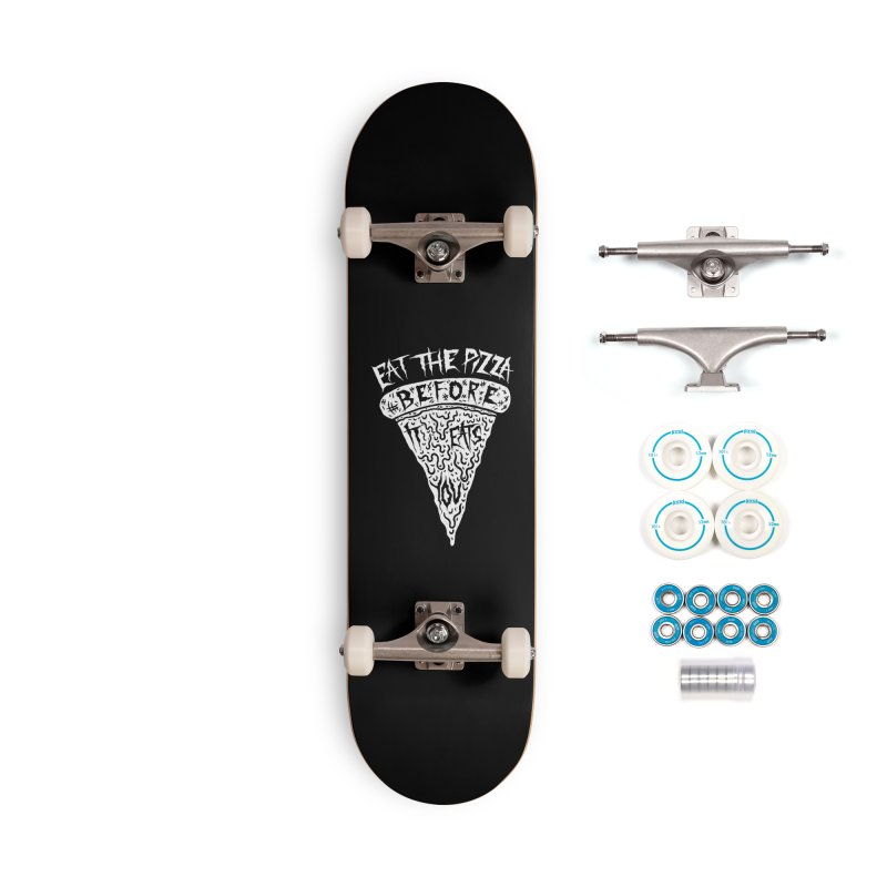 Eat The Pizza Before It Eats You Accessories Skateboard by Rupertbeard